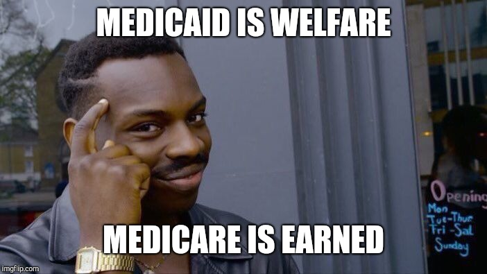 Roll Safe Think About It Meme | MEDICAID IS WELFARE MEDICARE IS EARNED | image tagged in memes,roll safe think about it | made w/ Imgflip meme maker