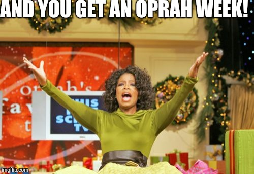 Oprah week, August 10th to August 17th, a Hypnosis event! | AND YOU GET AN OPRAH WEEK! | image tagged in memes,you get an x and you get an x,oprah week | made w/ Imgflip meme maker