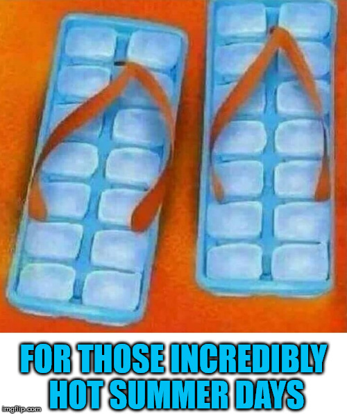 Ice Flops |  FOR THOSE INCREDIBLY HOT SUMMER DAYS | image tagged in ice flops,memes,flip flops,summer time,what if i told you | made w/ Imgflip meme maker