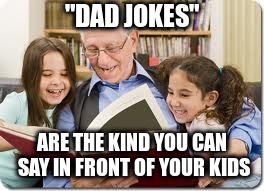 "The media doesn't censor anything anymore | ""DAD JOKES"" ARE THE KIND YOU CAN SAY IN FRONT OF YOUR KIDS 