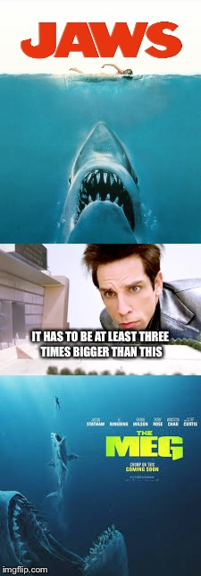 Another shark movie | IT HAS TO BE AT LEAST THREE TIMES BIGGER THAN THIS | image tagged in shark,sharks,shark attack,great white shark | made w/ Imgflip meme maker