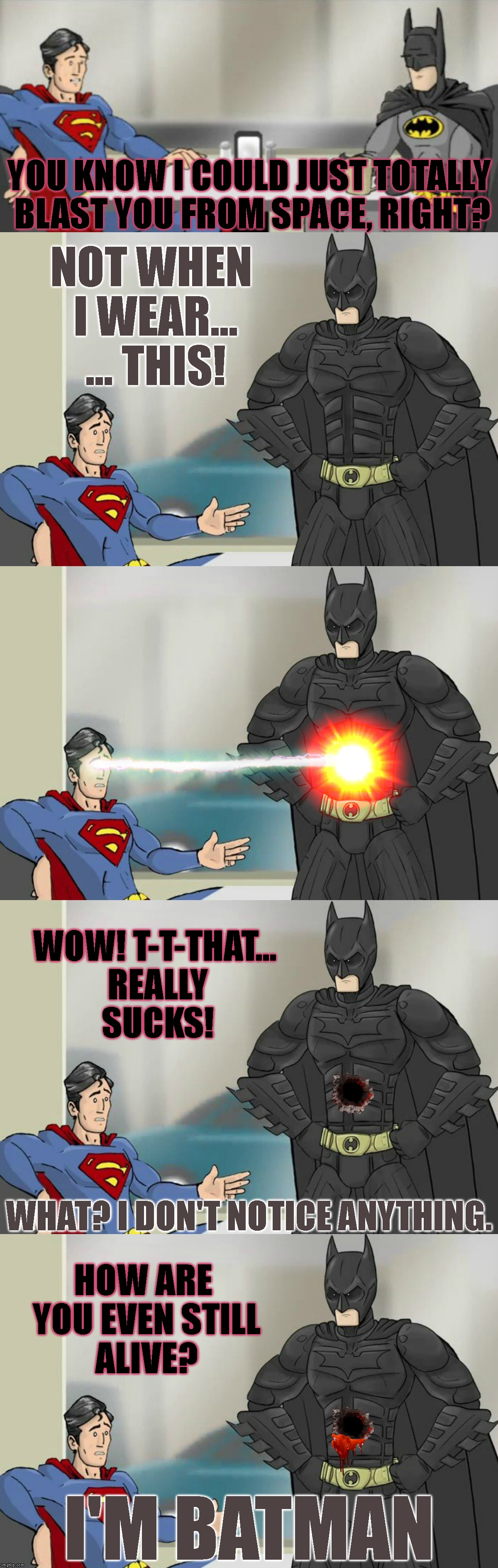 Always Prepared | YOU KNOW I COULD JUST TOTALLY BLAST YOU FROM SPACE, RIGHT? I'M BATMAN NOT WHEN I WEAR... ... THIS! WOW! T-T-THAT... REALLY SUCKS! HOW ARE YO | image tagged in batman,superman,i'm batman,bragging,fail,epic fail | made w/ Imgflip meme maker