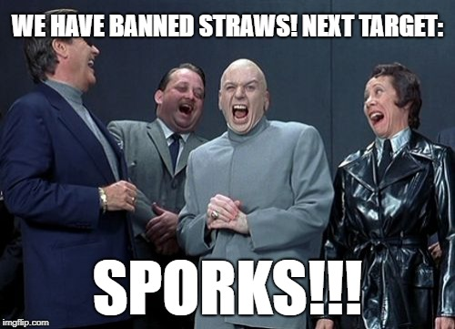 Laughing Villains Meme | WE HAVE BANNED STRAWS! NEXT TARGET: SPORKS!!! | image tagged in memes,laughing villains | made w/ Imgflip meme maker
