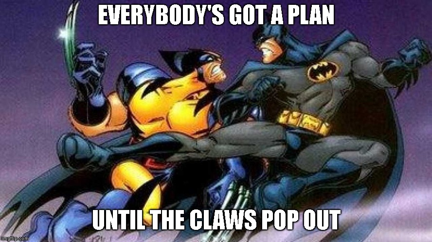EVERYBODY'S GOT A PLAN UNTIL THE CLAWS POP OUT | made w/ Imgflip meme maker