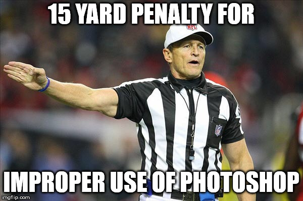 Referee  | 15 YARD PENALTY FOR IMPROPER USE OF PHOTOSHOP | image tagged in referee | made w/ Imgflip meme maker