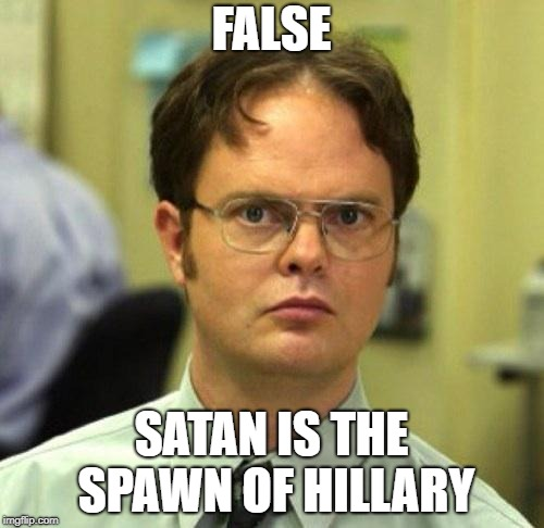 False | FALSE SATAN IS THE SPAWN OF HILLARY | image tagged in false | made w/ Imgflip meme maker