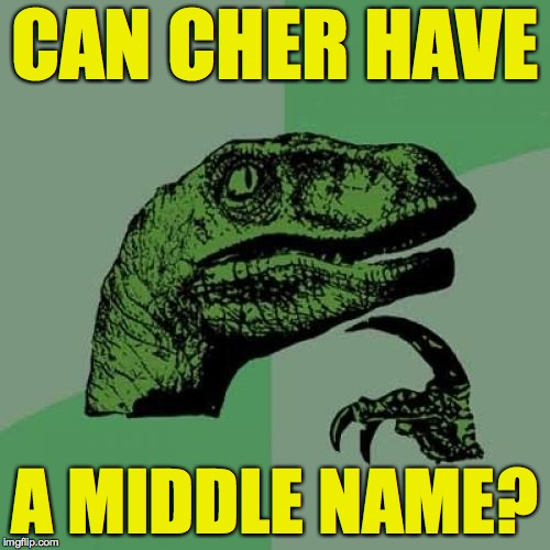 And if Cher married Spock, she wouldn't have to change her last name  ( : | CAN CHER HAVE A MIDDLE NAME? | image tagged in memes,philosoraptor,cher,spock | made w/ Imgflip meme maker