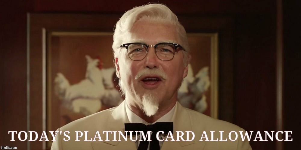 TODAY'S PLATINUM CARD ALLOWANCE | made w/ Imgflip meme maker