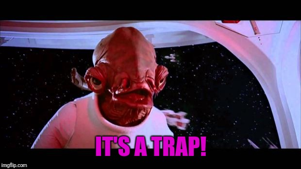 It's a trap  | IT'S A TRAP! | image tagged in it's a trap | made w/ Imgflip meme maker