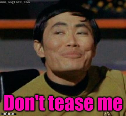 sulu | Don't tease me | image tagged in sulu | made w/ Imgflip meme maker