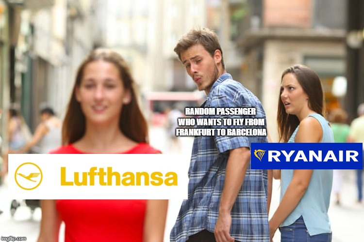Pick the better airline | RANDOM PASSENGER WHO WANTS TO FLY FROM FRANKFURT TO BARCELONA | image tagged in memes,distracted boyfriend,airlines | made w/ Imgflip meme maker