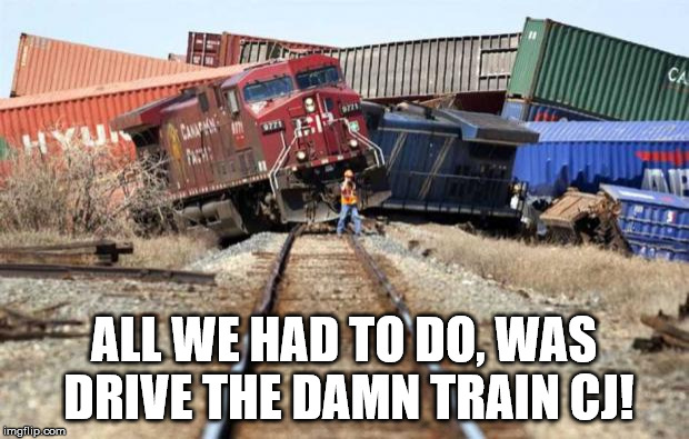 CJ screwed up again. | ALL WE HAD TO DO, WAS DRIVE THE DAMN TRAIN CJ! | image tagged in train wreck,grand theft auto,memes,funny | made w/ Imgflip meme maker