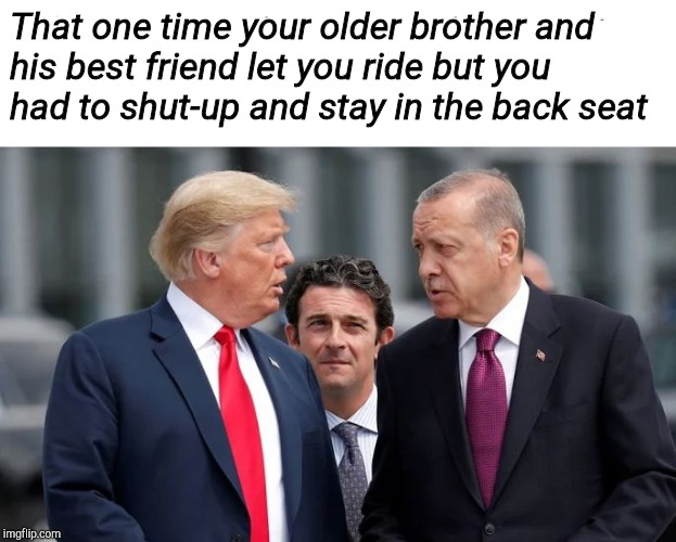 Little Brother  | That one time your older brother and his best friend let you ride but you had to shut-up and stay in the back seat | image tagged in little brother,trump,meme,memes | made w/ Imgflip meme maker