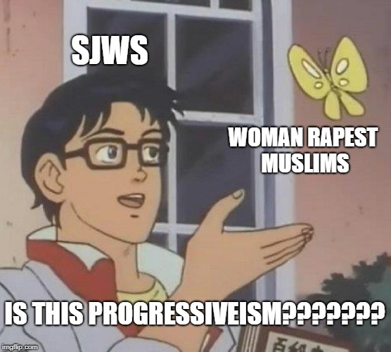 sjws | SJWS WOMAN **PEST MUSLIMS IS THIS PROGRESSIVEISM??????? | image tagged in memes,is this a pigeon,sjws,sjw,feminism,triggered | made w/ Imgflip meme maker
