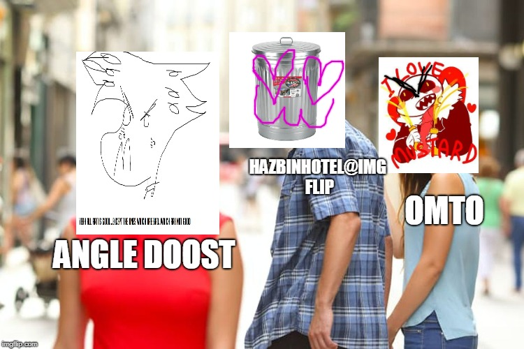 My reaction to Angel Dust in a nutshell (FEAT OMTO XD) | ANGLE DOOST HAZBINHOTEL@IMG FLIP OMTO | image tagged in memes,distracted boyfriend,funny,hazbin hotel,undertale,omto | made w/ Imgflip meme maker