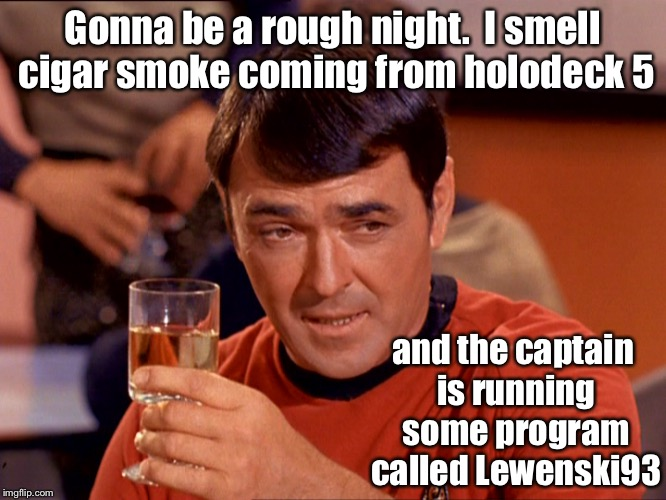 Star Date 3345.7 - the start of Earthgate  | Gonna be a rough night.  I smell cigar smoke coming from holodeck 5 and the captain is running some program called Lewenski93 | image tagged in star trek scotty | made w/ Imgflip meme maker