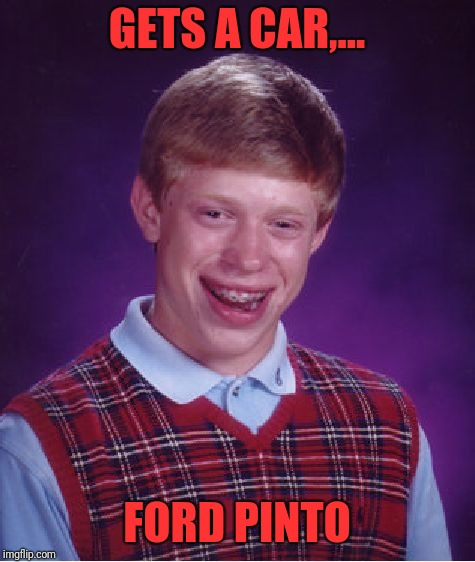 Bad Luck Brian Meme | GETS A CAR,... FORD PINTO | image tagged in memes,bad luck brian | made w/ Imgflip meme maker