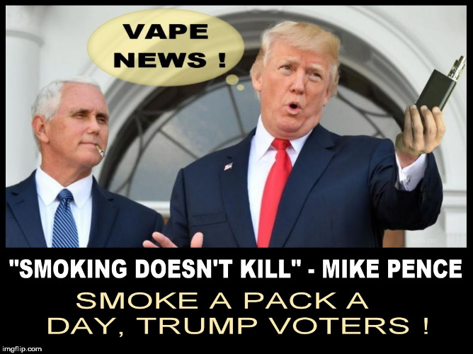 image tagged in trump,mike pence,smoking,cigarettes,trump supporters,vape | made w/ Imgflip meme maker