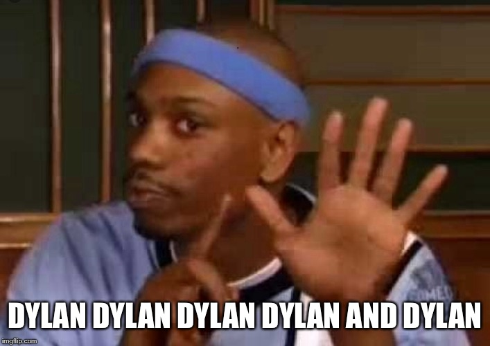 DYLAN DYLAN DYLAN DYLAN AND DYLAN | made w/ Imgflip meme maker
