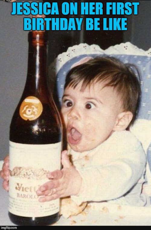 lol the girl (RedRedWine) likes wine  | JESSICA ON HER FIRST BIRTHDAY BE LIKE | image tagged in jessica_,redredwine,jbmemegeek,wine,cute kids | made w/ Imgflip meme maker