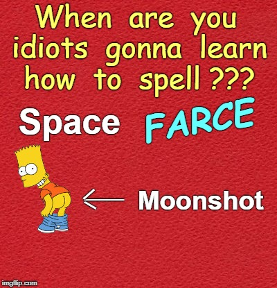 Space Force ? | When  are  you  idiots  gonna  learn  how  to  spell ??? Space FARCE Moonshot _ ___ _ | image tagged in blank red card,bart simpson,nsfw,full moon,space force | made w/ Imgflip meme maker