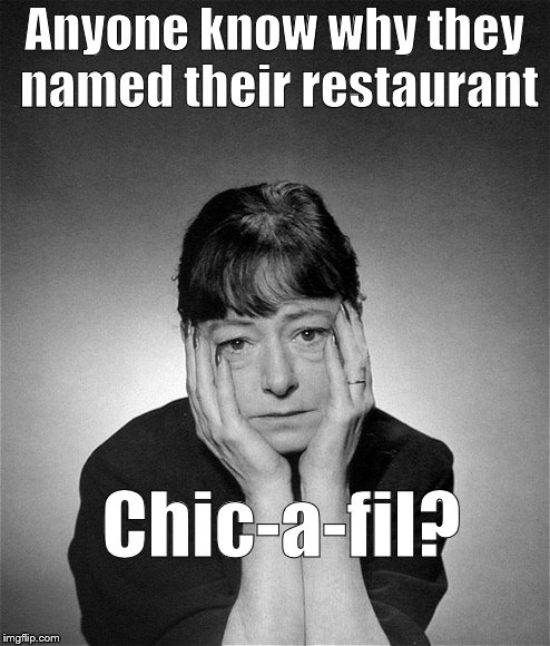 Dorothy Parker | Anyone know why they named their restaurant Chic-a-fil? | image tagged in dorothy parker | made w/ Imgflip meme maker