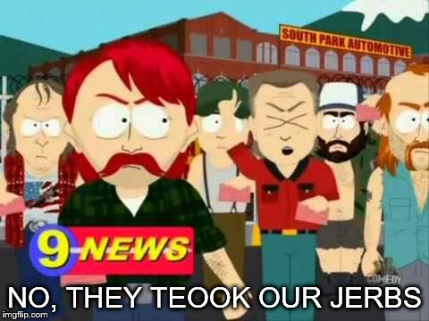 They took our jobs! | NO, THEY TEOOK OUR JERBS | image tagged in they took our jobs | made w/ Imgflip meme maker