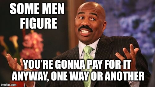 Steve Harvey Meme | SOME MEN FIGURE YOU'RE GONNA PAY FOR IT ANYWAY, ONE WAY OR ANOTHER | image tagged in memes,steve harvey | made w/ Imgflip meme maker