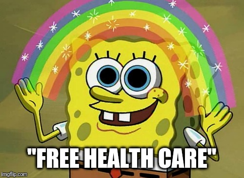 "Grown-ups know the costs have to be paid, one way or another. | ""FREE HEALTH CARE"" 
