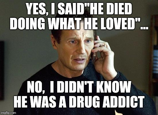 "Liam Neeson Taken 2 | YES, I SAID""HE DIED DOING WHAT HE LOVED""... NO,  I DIDN'T KNOW HE WAS A DRUG ADDICT 