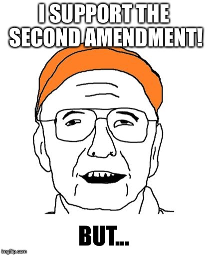 Fuddbag | I SUPPORT THE SECOND AMENDMENT! BUT... | image tagged in fuddbag | made w/ Imgflip meme maker