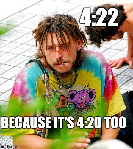 Stoner PhD Meme | 4:22 BECAUSE IT'S 4:20 TOO | image tagged in memes,stoner phd | made w/ Imgflip meme maker