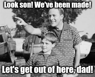 Look Son Meme | Look son! We've been made! Let's get out of here, dad! | image tagged in memes,look son | made w/ Imgflip meme maker