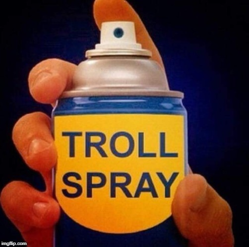 troll spray | . | image tagged in troll spray | made w/ Imgflip meme maker