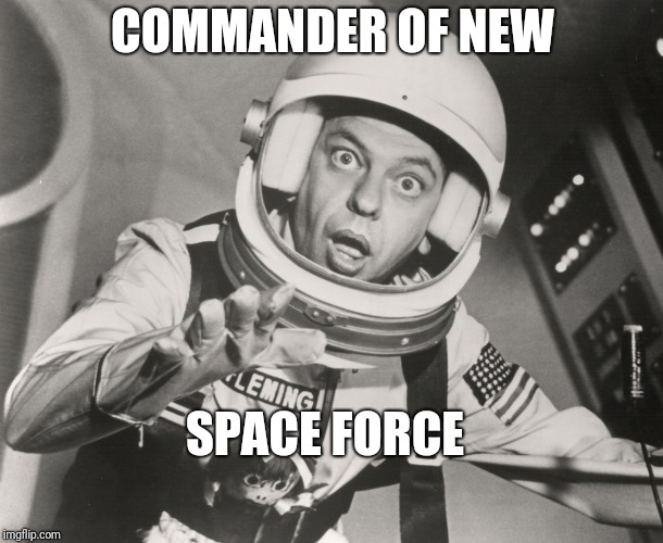 COMMANDER OF NEW SPACE FORCE | image tagged in don knotts,reluctant astronaut afloat | made w/ Imgflip meme maker
