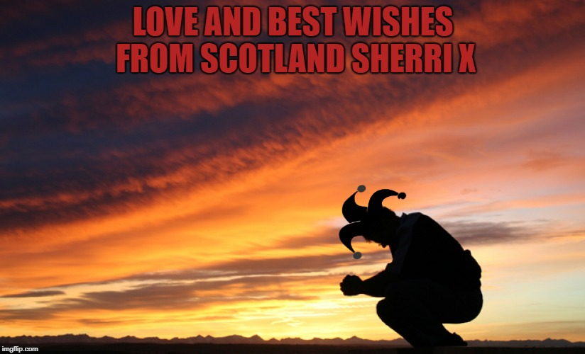LOVE AND BEST WISHES FROM SCOTLAND SHERRI X | made w/ Imgflip meme maker