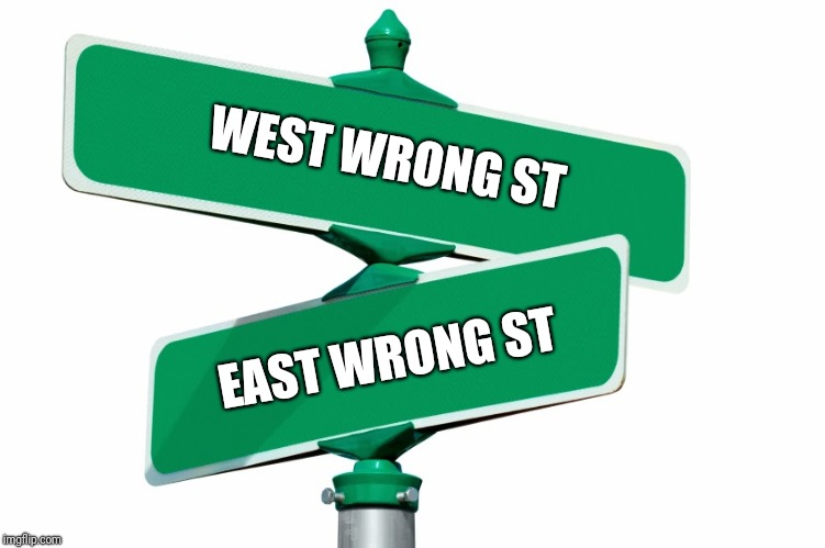The opposite of wrong is not right, it's just wrong in another direction. | WEST WRONG ST EAST WRONG ST | image tagged in blank street signs | made w/ Imgflip meme maker