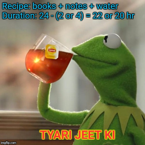 DAY BEFORE EXAM | Recipe: books + notes + water Duration: 24 - (2 or 4) = 22 or 20 hr TYARI JEET KI | image tagged in memes,but thats none of my business,kermit the frog | made w/ Imgflip meme maker