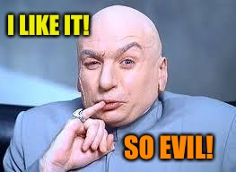 dr evil pinky | I LIKE IT! SO EVIL! | image tagged in dr evil pinky | made w/ Imgflip meme maker