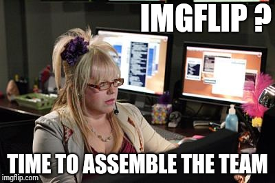 Garcia | IMGFLIP ? TIME TO ASSEMBLE THE TEAM | image tagged in garcia | made w/ Imgflip meme maker