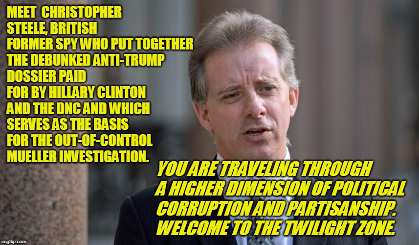 The Fifth Dimension | MEET  CHRISTOPHER STEELE, BRITISH FORMER SPY WHO PUT TOGETHER THE DEBUNKED ANTI-TRUMP DOSSIER PAID FOR BY HILLARY CLINTON AND THE DNC AND WH | image tagged in anti-trump dossier,russiagate,hillary clinton,election 2016,robert mueller,president trump | made w/ Imgflip meme maker