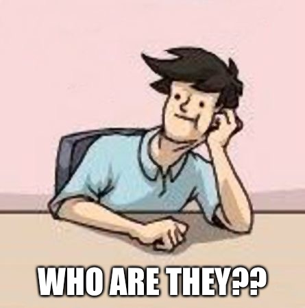 Boardroom Slacker | WHO ARE THEY?? | image tagged in boardroom slacker | made w/ Imgflip meme maker
