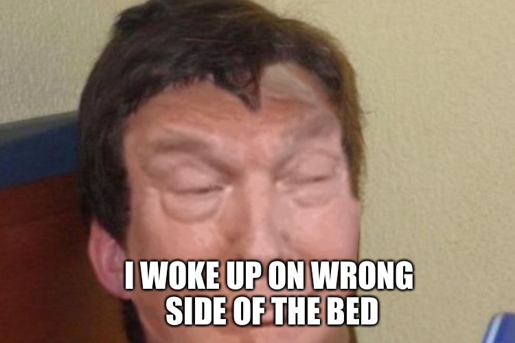 I WOKE UP ON WRONG SIDE OF THE BED | made w/ Imgflip meme maker