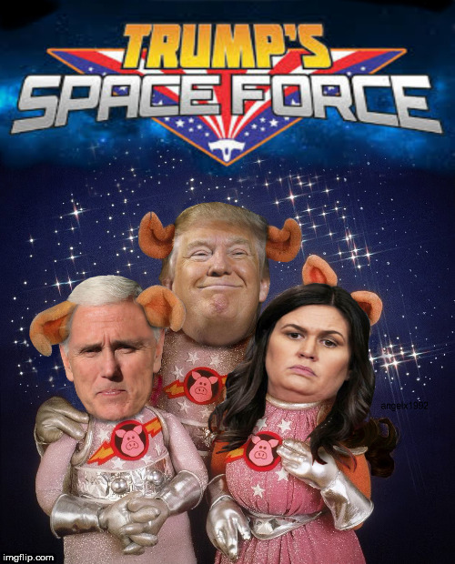 image tagged in space force,trump,sarah sanders,mike pence,pigs,losers | made w/ Imgflip meme maker
