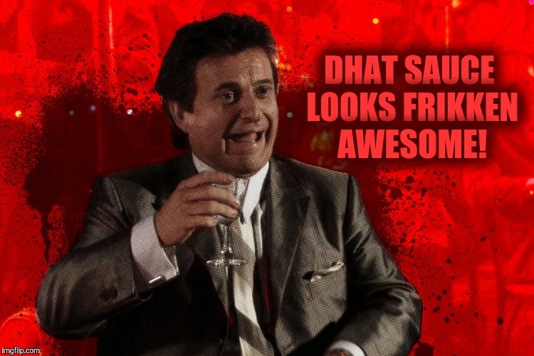 Joe Pesci laughs,,, Goodfellas | DHAT SAUCE LOOKS FRIKKEN AWESOME! | image tagged in joe pesci laughs,goodfellas | made w/ Imgflip meme maker