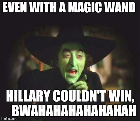 EVEN WITH A MAGIC WAND HILLARY COULDN'T WIN,   BWAHAHAHAHAHAHAH | made w/ Imgflip meme maker