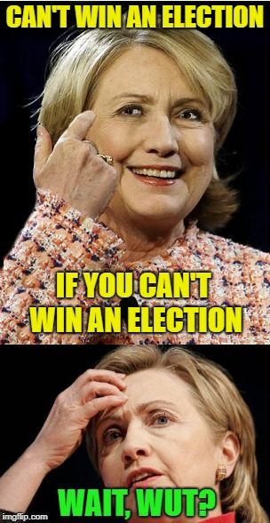 CAN'T WIN AN ELECTION WAIT, WUT? IF YOU CAN'T WIN AN ELECTION | made w/ Imgflip meme maker