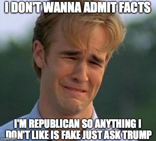 1990s First World Problems Meme | I DON'T WANNA ADMIT FACTS I'M REPUBLICAN SO ANYTHING I DON'T LIKE IS FAKE JUST ASK TRUMP | image tagged in memes,1990s first world problems | made w/ Imgflip meme maker