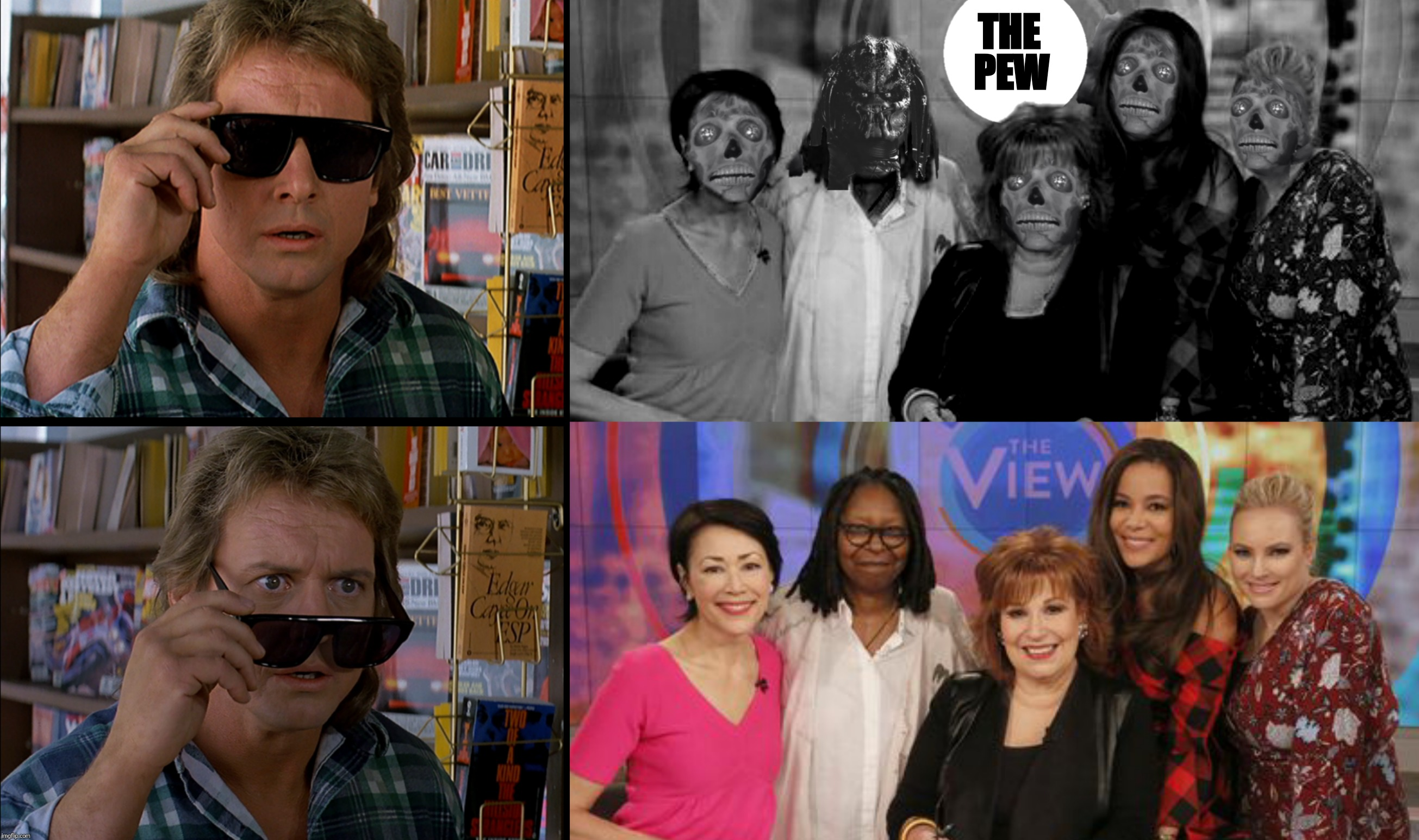 Bad Photoshop Sunday presents:  They Cackle! | THE PEW | image tagged in bad photoshop sunday,they live,the view,sunglasses | made w/ Imgflip meme maker