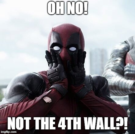 Deadpool Surprised Meme | OH NO! NOT THE 4TH WALL?! | image tagged in memes,deadpool surprised | made w/ Imgflip meme maker